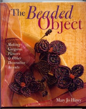 Image for The Beaded Object : Making Gorgeous Flowers & Other Decorative Accents