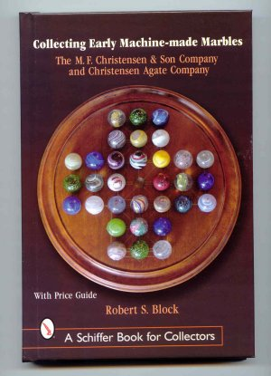 Image for Collecting Early Machine-Made Marbles : The M. F. Christensen & Son Company and Christensen Agate Company