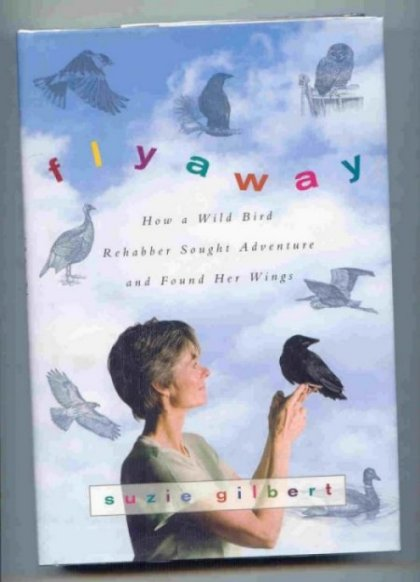 Image for Flyaway. How a Wild Bird Rehabber Sought Adventure and Found Her Wings.