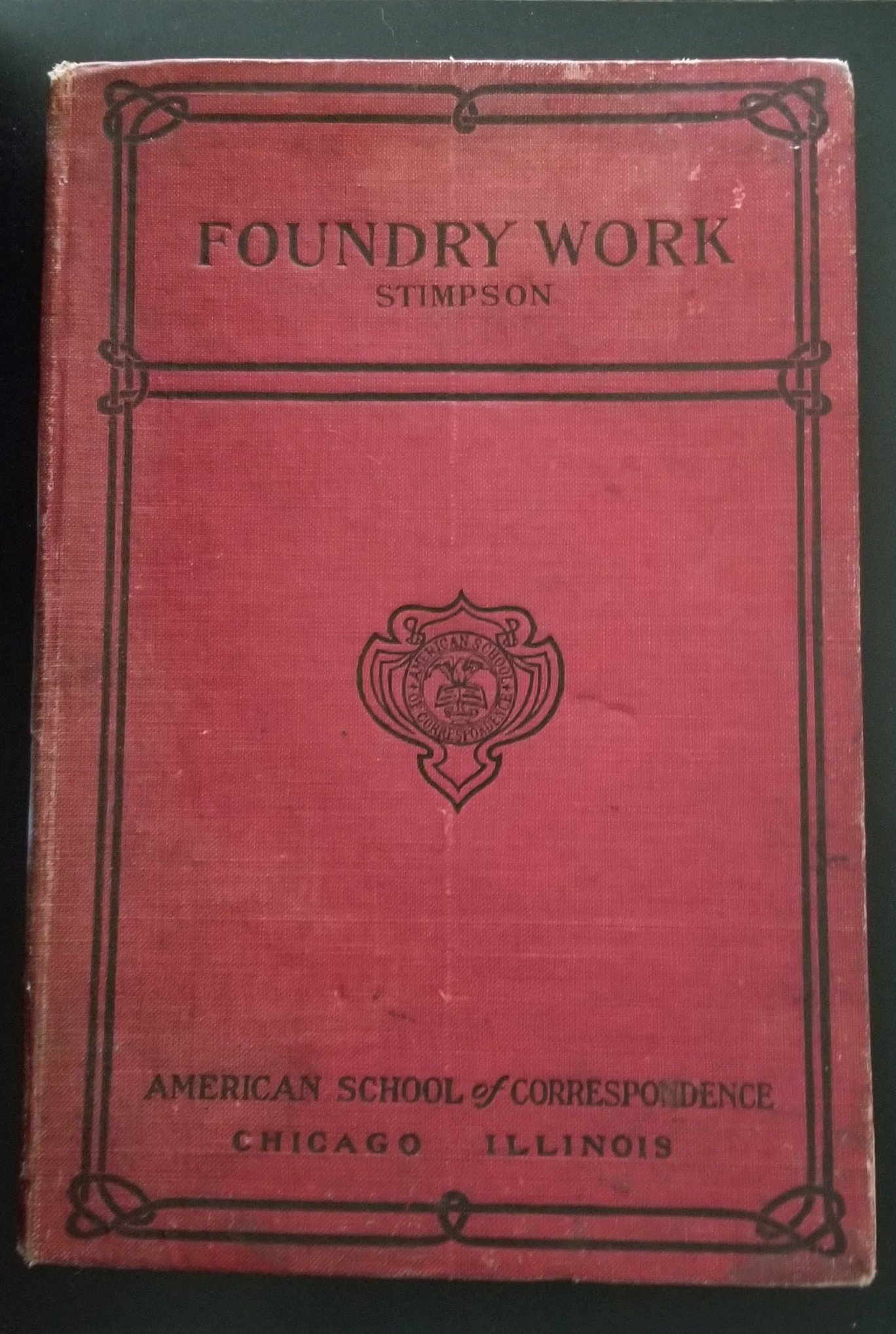Image for Foundry Work. A Practical Guide to Modern Methods of Moulding and Casting in Iron, Bronze, Steel, and Other Metals, Including Many Valuable Hints on Shop Equipment and Management, Useful Tables, Etc.
